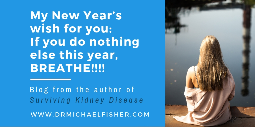 My New Year's wish for you: If you do nothing else this year, breathe!!!!